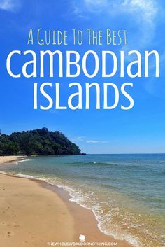 South East Asia Backpacking Itinerary   Which Islands To Go To In Cambodia   How To Get To Cambodias Islands   Travel Costs Cambodia   Koh Rong   Koh Rong Samleom   Koh Ta Kiev   Koh Tonsay   Where To Go In Cambodia
