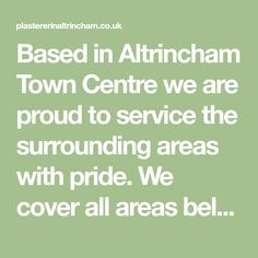 Based in Altrincham Town Centre we are proud to service the surrounding areas with pride. We cover all areas below and further afield, so if your looking for high quality plastering work at competitive prices please contact our team today for a free of charge, no obligation survey and quotation for your upcoming project.