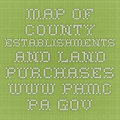 map of county establishments and land purchases. www.phmc.pa.gov