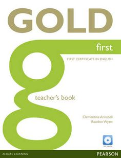 Gold first : first certificate English : teacher's book / Clementine Annabell, Rawdon Wyatt - Harlow : Pearson, 2012 - 1 libro + 1 disco compacto