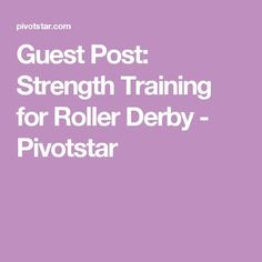 Guest Post: Strength Training for Roller Derby - Pivotstar