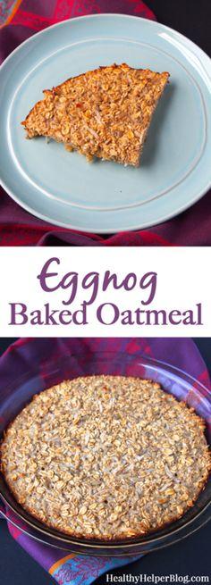 Healthy Eggnog Baked Oatmeal• Healthy Helper
