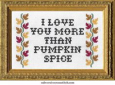 I love you more than...pumpkin spice! https://shop.subversivecrossstitch.com/products/i-love-you-more-than-pumpkin-spice #needlepoint