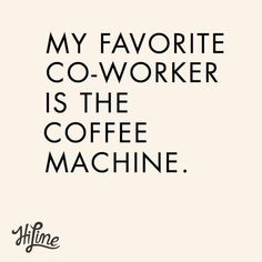 Also my only co-worker but if I did have anyone else to choose from I would probably still choose my supermachine! ♡