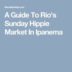 A Guide To Rio's Sunday Hippie Market In Ipanema