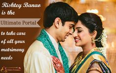 ‪#‎RishteyBanao‬ is the ultimate portal to take care of all your Matrimony Needs