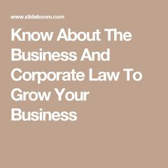 Know About The Business And Corporate Law To Grow Your Business