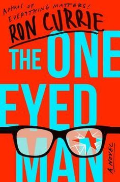 The One-Eyed Man by Ron Currie (March 2017)