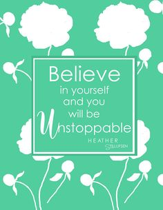 Floral Print - Believe in Yourself and you will be unstoppable... - Heather Stillufsen -  Wall Art for Women