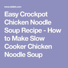Easy Crockpot Chicken Noodle Soup Recipe - How to Make Slow Cooker Chicken Noodle Soup