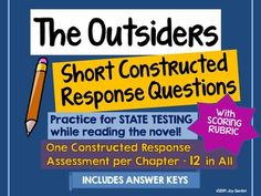 "The Outsiders - Short Constructed Response Questions - Common Core - Students practice with 12 constructed response questions while reading The Outsiders, by S.E. Hinton. Instead of waiting for ""test practice time,"" students can get in the habit of thinking and writing in the style/format of state assessments while they are enjoying the novel! Scoring Rubric and Answer Keys included."