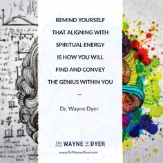 // Remind yourself that aligning with spiritual energy is how you will find and convey the genius within you - Dr. Wayne Dyer #inspiration #creativity #genius #quote