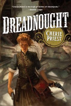 "Fantasy Book Critic: ""Dreadnought"" by Cherie Priest (Reviewed by Robert Thompson)"