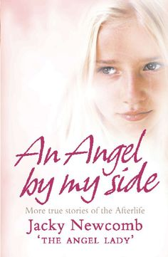 An Angel by my Side; a book by Jacky Newcomb Angels, afterlife www.JackyNewcomb.com