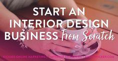Start an Interior Design Business, From Scratch
