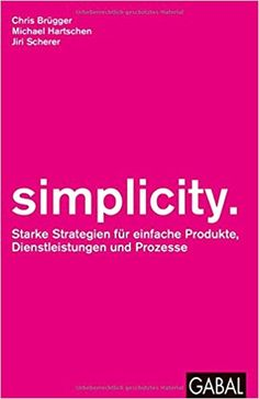 simplicity.: Starke Strategien für einfache Produkte, Dienstleistungen - Michael Hartschen, Jiri Scherer, Chris - Amazon.de: Bücher Stark, Innovation, Product Development, Books, Running Away, Products, Libros, Product Engineering, Book