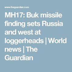 MH17: Buk missile finding sets Russia and west at loggerheads   World news   The Guardian