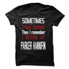 TT - I Work At PARKER HANNIFIN - #tshirt refashion #hoodie and jeans. BUY NOW => https://www.sunfrog.com/LifeStyle/TT--I-Work-At-PARKER-HANNIFIN.html?68278