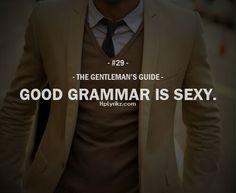 "The Gentleman's Guide 29 - ""Good grammar is sexy. Der Gentleman, Gentleman Rules, Gentleman Style, Southern Gentleman, Good Grammar, Grammar Jokes, Gentlemens Guide, Man Up, Humor"