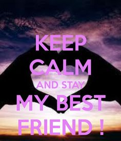 KEEP CALM AND STAY MY BEST FRIEND