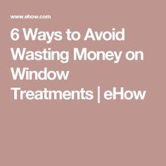 6 Ways to Avoid Wasting Money on Window Treatments   eHow