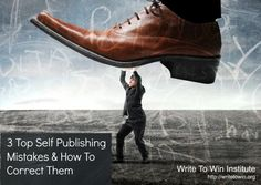 3 Top Self Publishing Mistakes and How To Avoid Them http://writetowin.org