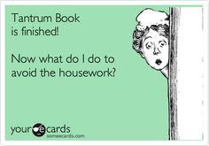 Tantrum Book is finished! Now what do I do to avoid the housework?