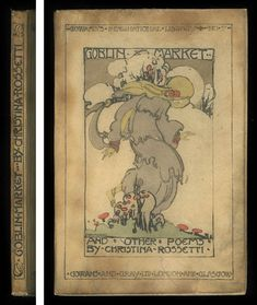 """Goblin Market and Other Poems by Christina G. Rossetti (1907). First Edition (another """"OMG!"""")"""