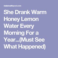 She Drank Warm Honey Lemon Water Every Morning For a Year...(Must See What Happened)