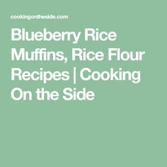 Blueberry Rice Muffins, Rice Flour Recipes | Cooking On the Side