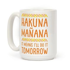 This coffee mug was made for the lazy person who knows there is always a tomorrow to get things done. Let your Spanish shine with this funny Hakuna Mañana parody of being lazy and letting things go until last minute!