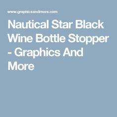 Nautical Star Black Wine Bottle Stopper - Graphics And More