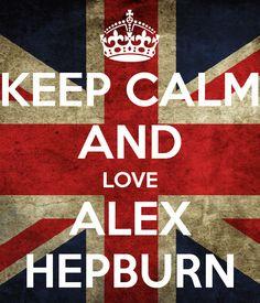 Keep calm and love Alex Hepburn ♥