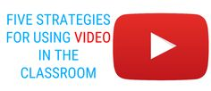 Five Strategies for Using Video in the Classroom - #1 is interesting!