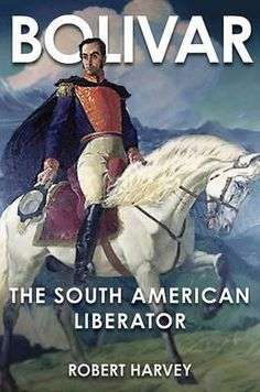1821, The Battle of Carabobo and the Liberation of South America: Robert Harvey, Bolivar: The Liberator of Latin America (Skyhorse, 2011).