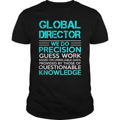 Global Director We Do Precision Guess Work Knowledge T-Shirt, Hoodie Global Director
