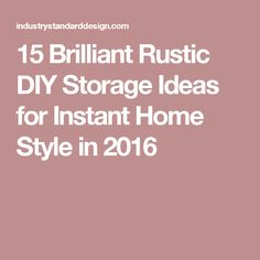 15 Brilliant Rustic DIY Storage Ideas for Instant Home Style in 2016