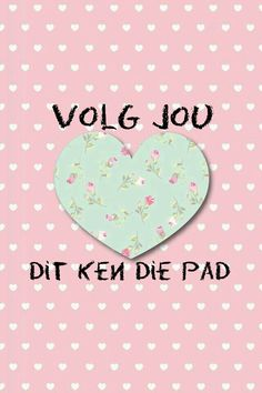 Volg jou hart Afrikaanse Quotes, Goeie More, Inspirational Words Of Wisdom, Daughters Of The King, True Words, Love Heart, True Stories, Qoutes, Poems