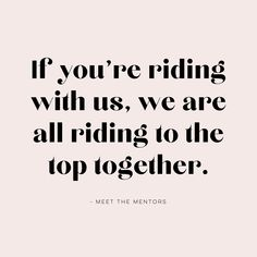 If you're riding with us, we are all riding to the top together. Graphic and quote designed for Melbourne Based Business Coaches - Meet The Mentors. Getting Back Together Quotes, Standards Quotes, Coach Quotes, Horse Quotes, Design Quotes, Business Quotes, Coaches, Slay, Quotes To Live By