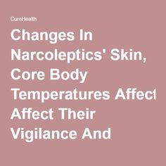 Changes In Narcoleptics' Skin, Core Body Temperatures Affect Their Vigilance And Sleepiness