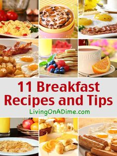 11 Delicious Breakfast Recipes and Tips to make your mornings go easier.