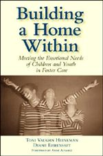 Building a Home Within: Meeting the Emotional Needs of Children and Youth in Foster Care --- All children need stable, lasting relationships with caring adults to ensure their healthy emotional, cognitive, and social development.