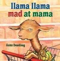 Carter ~ Llama Llama Mad at Mama - Anna Dewdney Maybe my kids should read this!