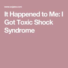 It Happened to Me: I Got Toxic Shock Syndrome
