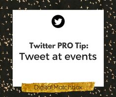 Twitter PRO Tips: Tweet at events Use Twitter at conferences and trade shows.