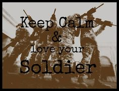 Keep Calm & Love your Soldier