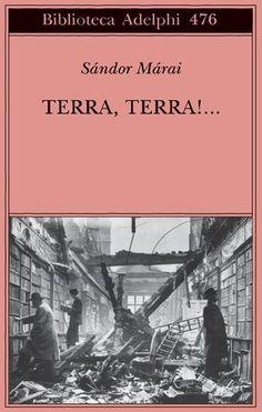 Terra, terra!... | Sándor Márai - Adelphi Edizioni