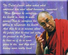 The Dalai Lama: his life is guided by three major commitments: the promotion of basic human values or secular ethics in the interest of human happiness, the fostering of inter-religious harmony and the preservation of Tibet's Buddhist culture, a culture of peace and non-violence.