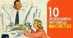Dez Propagandas Históricas Machistas
