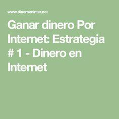 Ganar dinero Por Internet: Estrategia # 1 - Dinero en Internet